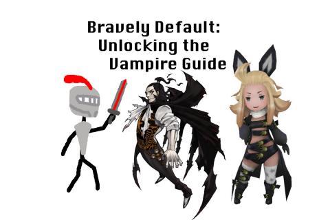 Bravely Default: Unlocking the Vampire Guide