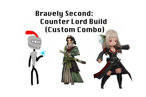 Bravely Second: Counter Lord Build (Custom Combo)