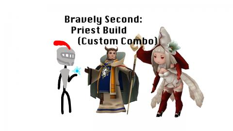 Bravely Second: Priest Build (Custom Combo)