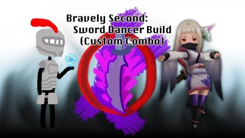Bravely Second: Sword Dancer Build (Custom Combo)