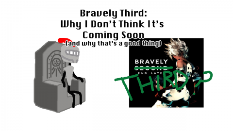 Bravely Third: Why I Don't Think It's Coming Soon (and why that's a good thing)
