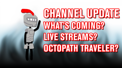 Channel Update - What's Coming? Live Streams? Octopath Traveler? (June 12 2018)