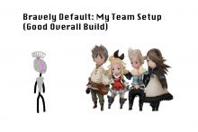 Bravely Default: My Team Setup (Good Team Build)