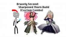 Bravely Second: Sharpened Thorn Build (Custom Combo)