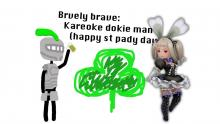 Brvely brave: Karaoke dokie man (happy st pady day)