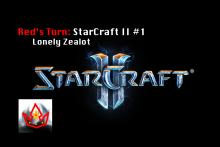 Red's Turn: Starcraft II #1 - Lonely Zealot