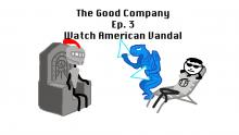 The Good Company Podcast Ep. 3 - Watch American Vandal (with new guest TriniGuner!)